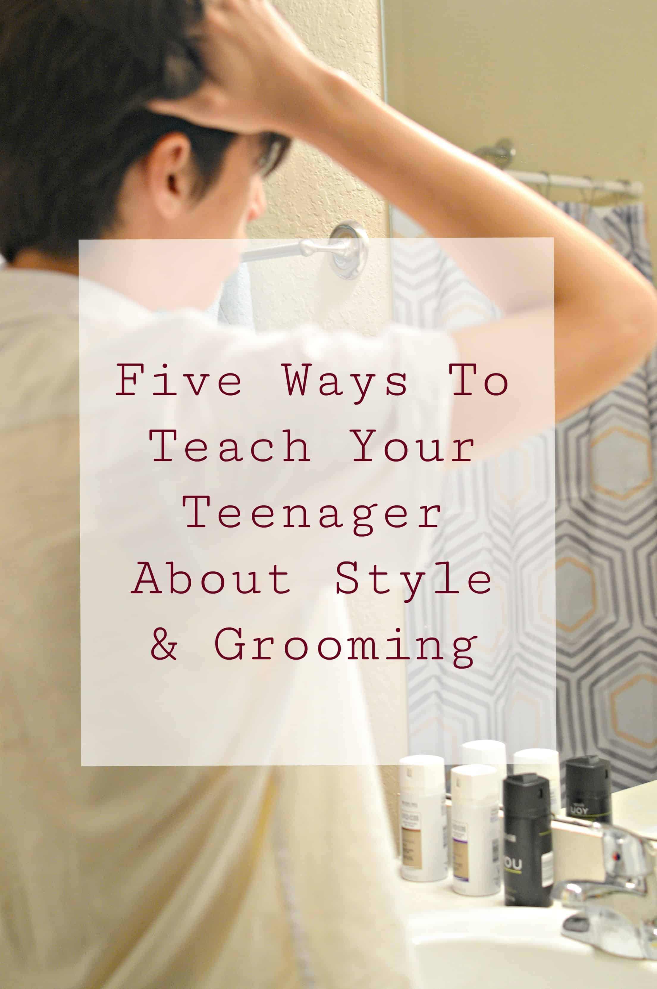 Five Easy Ways to Teach Your Teenager About Style and Grooming