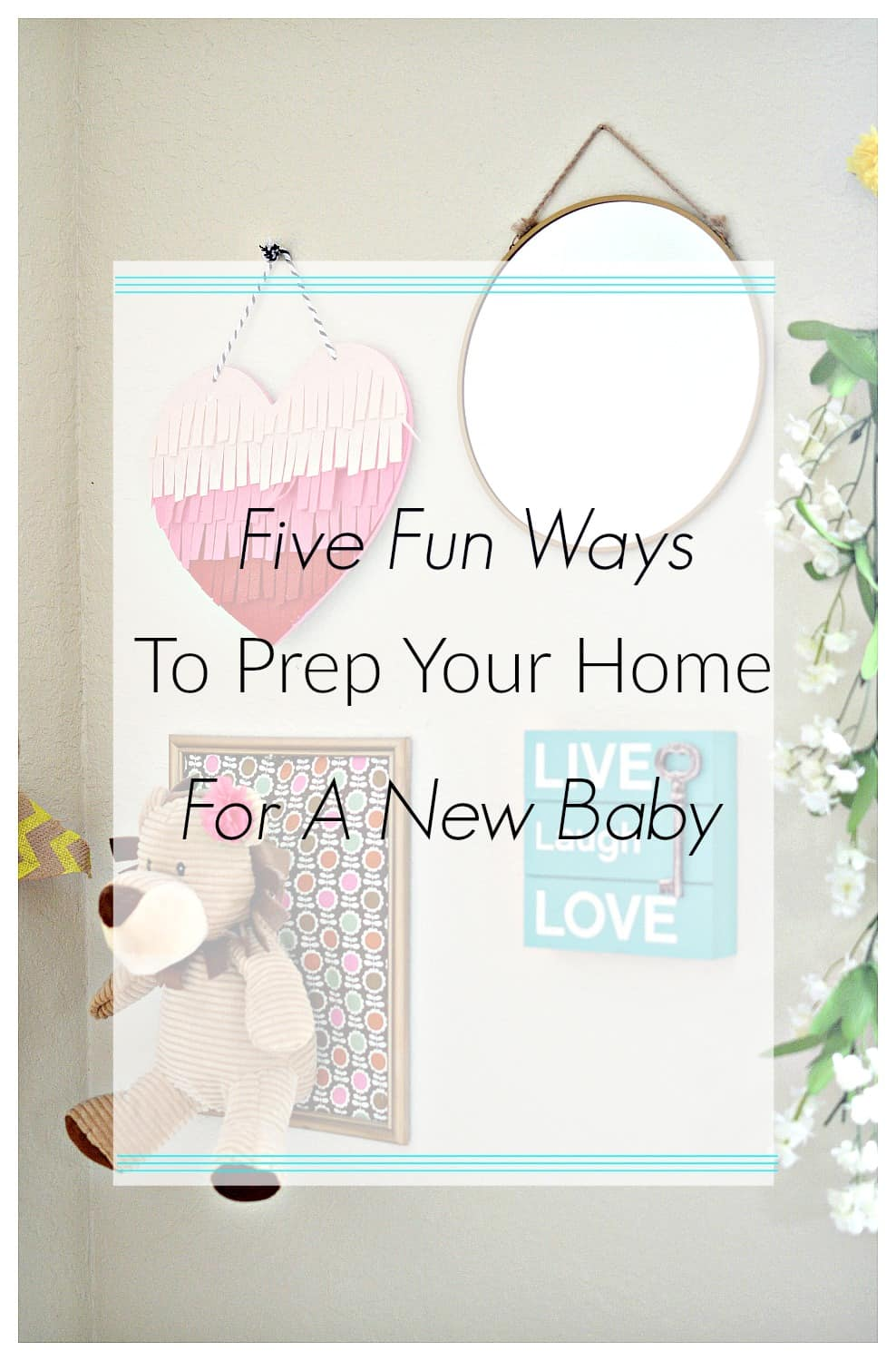 Five Fun Ways To Prep Your Home For A New Baby