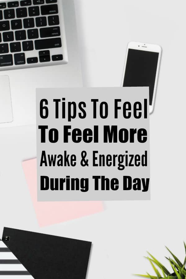 6 Tips to Feel More Awake and Energized During the Day